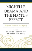 Michelle Obama and the FLOTUS Effect: Platform, Presence, and Agency (Race, Representation, and American Political Institutions)