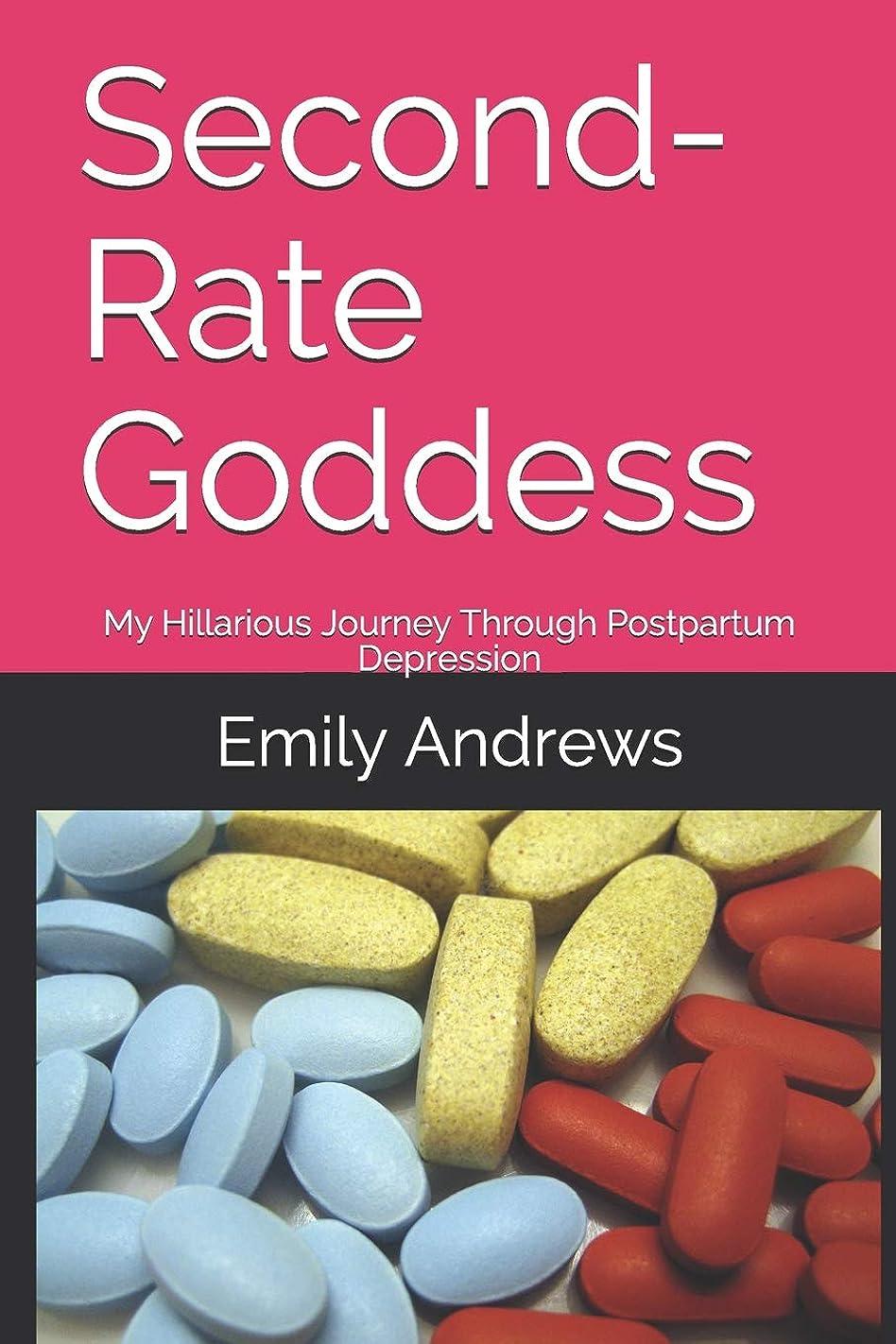 感嘆補う素晴らしいSecond-Rate Goddess: My Hillarious Journey Through Postpartum Depression