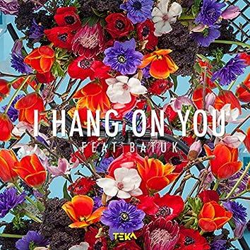 I Hang on You