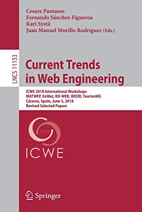 Current Trends in Web Engineering: ICWE 2018 International Workshops, MATWEP, EnWot, KD-WEB, WEOD, TourismKG,  Cáceres, Spain, June 5, 2018, Revised Selected Papers