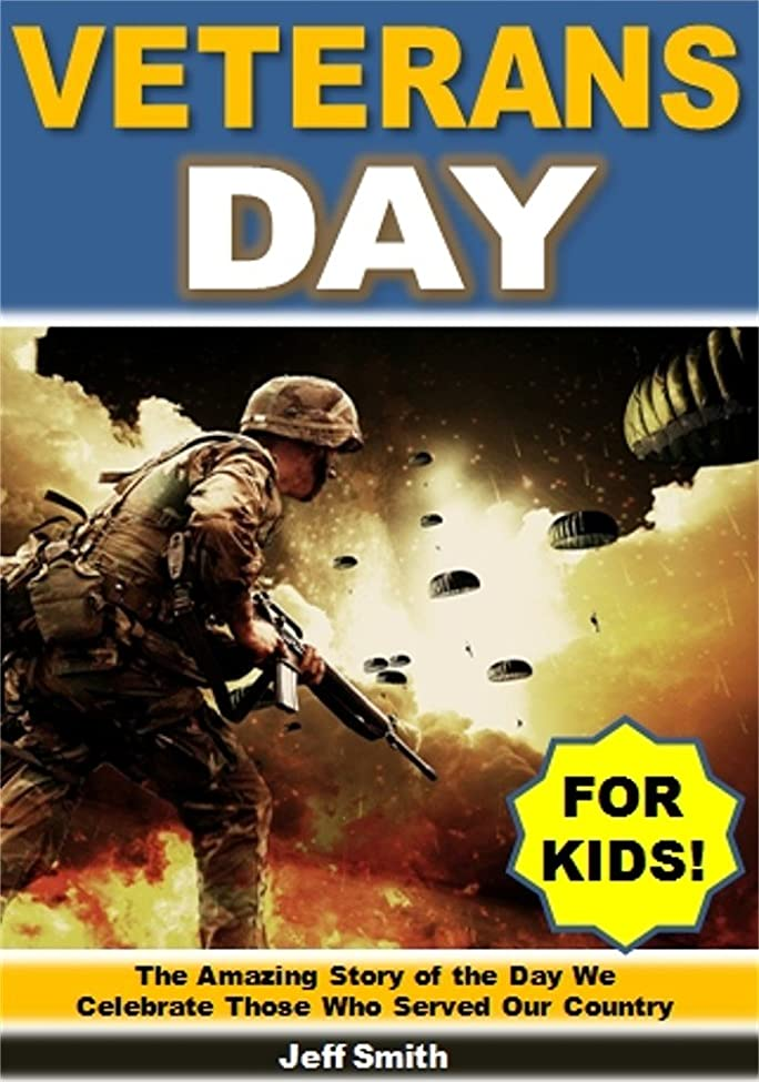 Veterans Day for Kids: The Amazing Story of the Day We Celebrate All the Men and Women Who Served Our Country (English Edition)