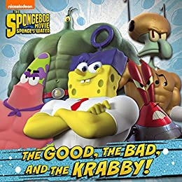 The Good, the Bad, and the Krabby (The SpongeBob Movie: Sponge Out of Water in 3D) by [Nickelodeon Publishing]