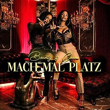 MACH MAL PLATZ