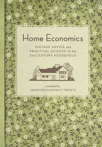 Compare Textbook Prices for Home Economics: Vintage Advice and Practical Science for the 21st-Century Household  ISBN 9781594744617 by Trontz, Jennifer Mcknight