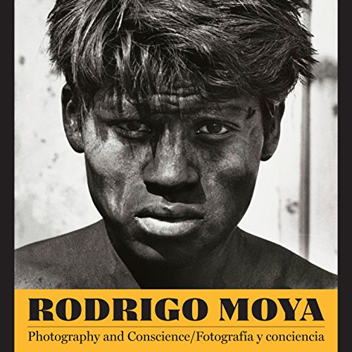 Rodrigo Moya: Photography and Conscience/Fotografía y conciencia (Southwestern & Mexican Photography Series, the Wittliff Coll)