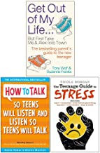 Get Out of My Life, How To Talk So Teens Will Listen & Listen So Teens Will Talk, The Teenage Guide To Stress 3 Books Coll...