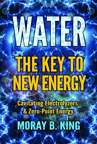 WATER: THE KEY TO NEW ENERGY: Cavitating Electrolyzers & Zero-Point Energy (English Edition)