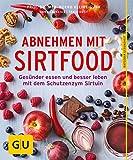 Abnehmen mit Sirtfood: Gesünder essen und besser leben mit dem Schutzenzym Sirtuin (GU Ratgeber...