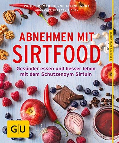 Abnehmen mit Sirtfood: Gesünder essen und besser leben mit dem...