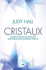Cristaux: Comment utiliser les cristaux et leur énergie pour améliorer votre vie (French Edition) Kindle Edition