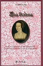 Ana Bolena. La reina consorte por la que Enrique VIII rompi?? con el Vaticano y cre?? su propia iglesia. (Reinas y Cortesanas) (Spanish Edition) by Cordelia Call??s (2010-08-15)