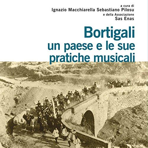 Bortigali, un paese e le sue pratiche musicali (A cura di Ignazio Macchiarella, Sebastiano Pilosu e dell'associazione Sas Enas)