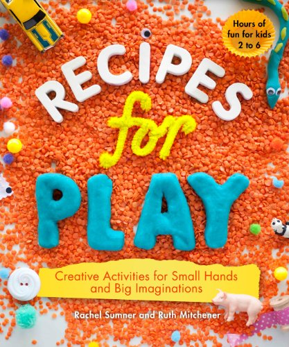 Compare Textbook Prices for Recipes for Play: Creative Activities for Small Hands and Big Imaginations  ISBN 9781615192182 by Sumner, Rachel,Mitchener, Ruth