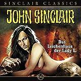 John Sinclair Classics: Das Leichenhaus der Lady L.