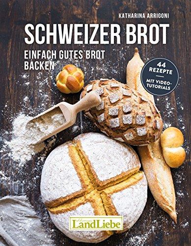 Schweizer Brot: Einfach gutes Brot backen
