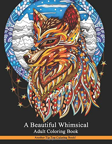 A Beautiful Whimsical Adult Coloring Book: Stress Relieving Images Including Animals, Flowers, Patterns, Inspirational Quotes, Fashion Designs, Architecture, and More