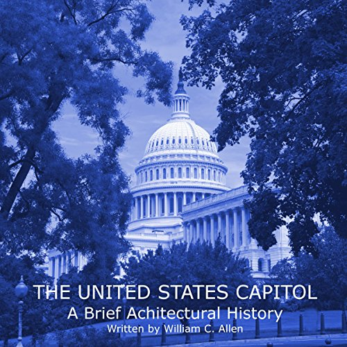 The United States Capitol: A Brief Architectural History audiobook cover art