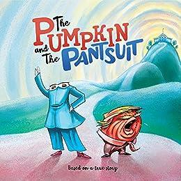 [Todd Eisner, Jamie Barrett, Pete Harvey, the STUDIO, Michael Ocasio, Alison Abitbol, Juan Carlos Mont]のThe Pumpkin and The Pantsuit (English Edition)
