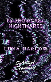 Narrowcast Nightmares (Sabotage Sequence Book 2) by [Luna Harlow]