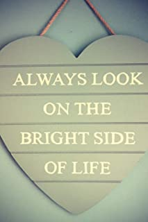 Always Look On The Bright Side Of Life: Notebook / Simple Lined Writing Journal / Fitness / Training Log / Study / Thought...