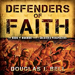 Defenders of Faith: The Book of Mormon from a Soldier's Perspective by [Douglas J.  Bell]