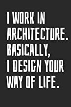 I Work In Architecture. Basically, I Design Your Way Of Life: Architect Sketchbook, Blank Unlined Paper for Sketching, Drawing And Journaling, 6 x 9 inches, 120 pages