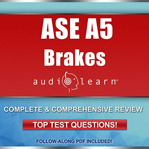Brakes Test (A5) AudioLearn: Complete Audio Review for the Automotive Service Excellence (ASE) Automobile & Light Truck Certification (A Series) Brakes Test (A5)