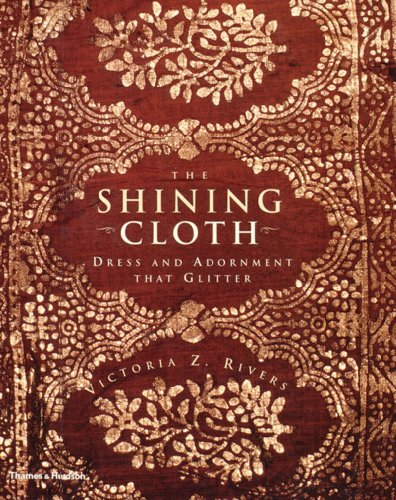 Compare Textbook Prices for The Shining Cloth: Dress and Adornment That Glitters 1st Edition ISBN 9780500019511 by Rivers, Victoria Z.