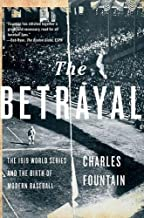 The Betrayal: The 1919 World Series and the Birth of Modern Baseball