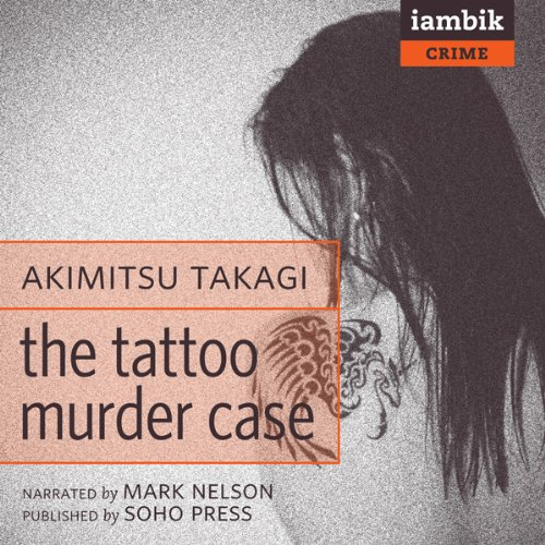 The Tattoo Murder Case                   By:                                                                                                                                 Akimitsu Takagi,                                                                                        Deborah Boliver Boehm (translator)                               Narrated by:                                                                                                                                 Mark Douglas Nelson                      Length: 11 hrs and 57 mins     41 ratings     Overall 3.4