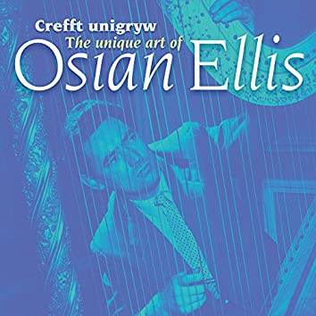 Crefft Unigryw Osian Ellis/The Unique Art of Osian Ellis