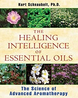 Healing Intelligence Of Essential Oils by Kurt Schnaubelt (Dec 13 2011)