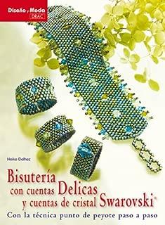 Bisuteria con cuentas Delicas y cuentas con cristal Swarovski / Jewelry Beads Delicas and Swarovski Crystal Beads: Con La Tecnica Punto De Peyote Paso ... moda / Design and Fashion) (Spanish Edition)