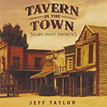 Tavern in the Town: 15 Saloon Piano Favorites by Jeff Taylor