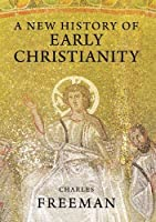 A New History of Early Christianity by Charles Freeman(2011-04-26)