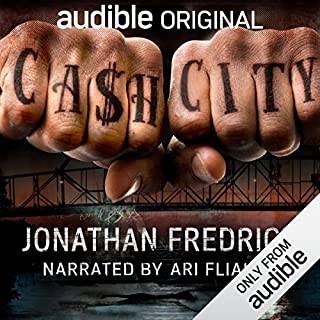Cash City                   By:                                                                                                                                 Jonathan Fredrick                               Narrated by:                                                                                                                                 Ari Fliakos                      Length: 9 hrs and 48 mins     2,306 ratings     Overall 4.2