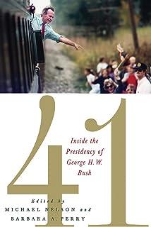41: Inside the Presidency of George H. W. Bush (Miller Center of Public Affairs Books)
