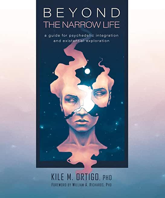 Beyond the Narrow Life: A Guide for Psychedelic Integration and Existential Exploration (English Edition)