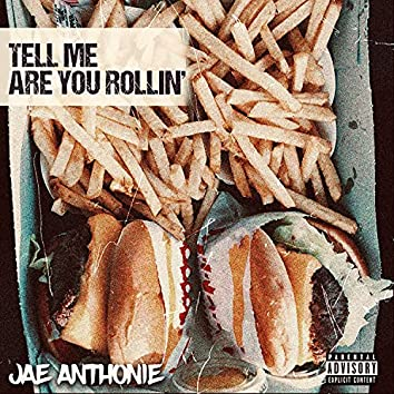 Tell Me Are You Rollin'