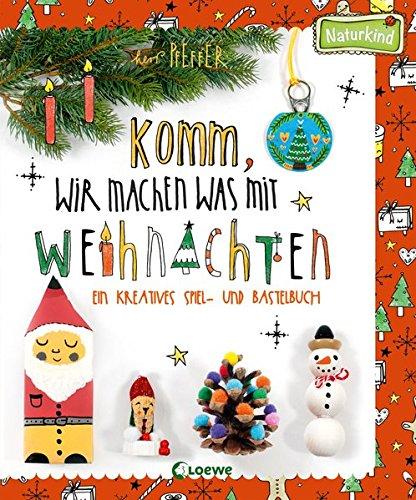 Komm, wir machen was mit Weihnachten: Ein kreatives Spiel- und Bastelbuch (Naturkind)