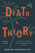 Death by Theory: A Tale of Mystery and Archaeological Theory, Revised Edition