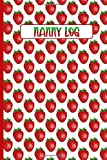 NANNY LOG: Featuring Cute Cover For Strawberry Lovers- Baby's Daily Log Book: Record Sleep, Feed, Diapers, Activities And Supplies Needed. Perfect For New Parents Or Nannies.