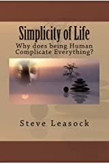 Simplicity of Life: Why does being Human Complicate Everything? Kindle Edition