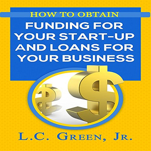 How to Obtain Funding for Your Start-Up and Loans for Your Business audiobook cover art