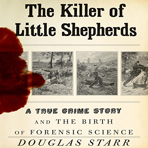 Amazon Com The Killer Of Little Shepherds A True Crime Story And The Birth Of Forensic Science Audible Audio Edition Douglas Starr Erik Davies Random House Audio Audible Audiobooks