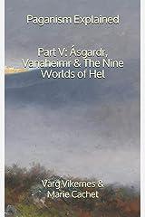 Paganism Explained, Part V: Ásgardr, Vanaheimr & the Nine Worlds of Hel Paperback
