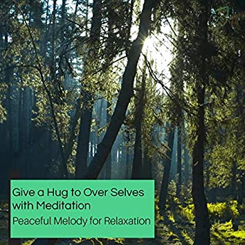 Give A Hug To Over Selves With Meditation - Peaceful Melody For Relaxation