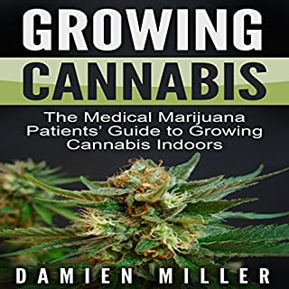 Growing Cannabis: The Medical Marijuana Patients' Guide to Growing Cannabis Indoors                   By:                                                                                                                                 Damien Miller                               Narrated by:                                                                                                                                 Walt Paisley                      Length: 44 mins     8 ratings     Overall 4.9