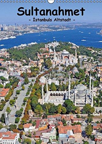 Sultanahmet - Istanbuls Altstadt (Wandkalender 2016 DIN A3 hoch): Eine Liebeserklärung in Bildern an das historische Zentrum der Kulturhauptstadt ... (Monatskalender, 14 Seiten ) (CALVENDO Orte)