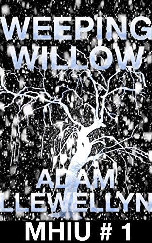 Book: Weeping Willow (MHIU Book 1) by Adam Llewellyn